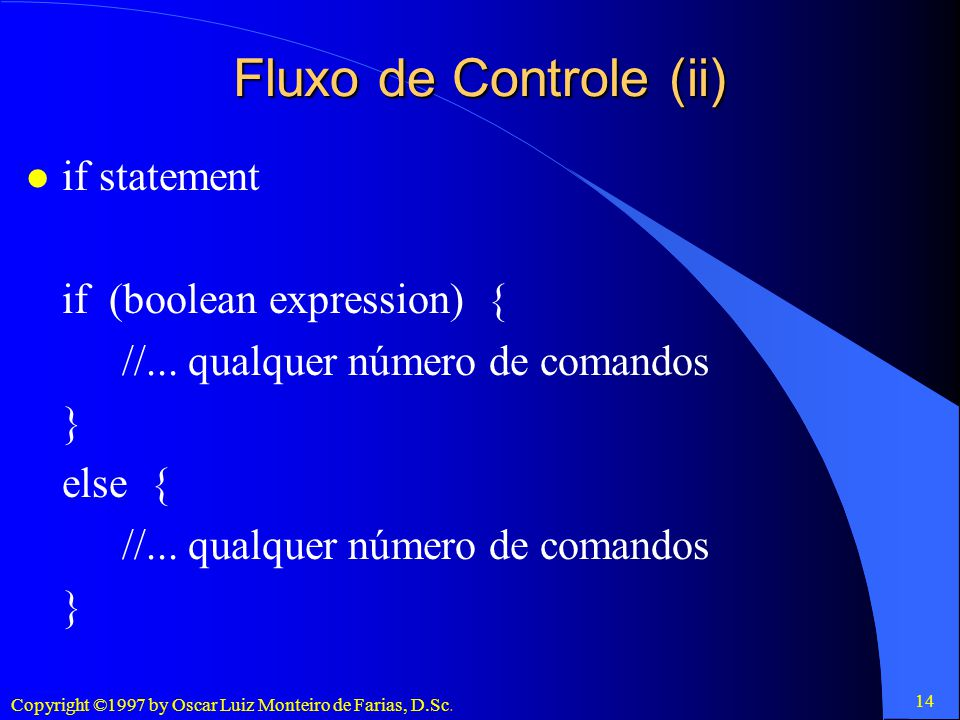 Fluxo de Controle (ii) if statement if (boolean expression) {