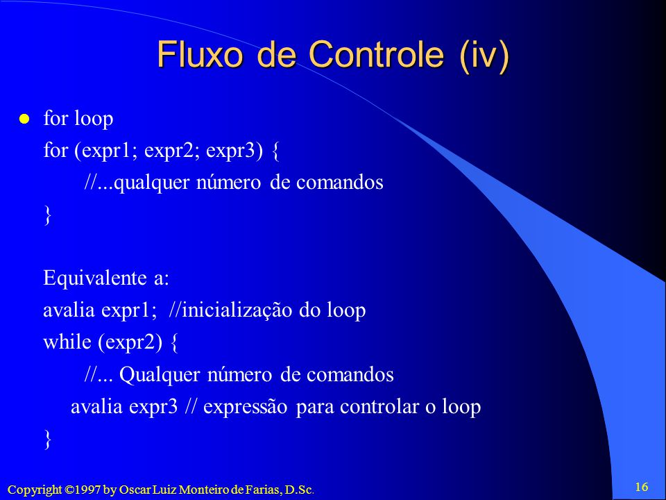 Fluxo de Controle (iv) for loop for (expr1; expr2; expr3) {