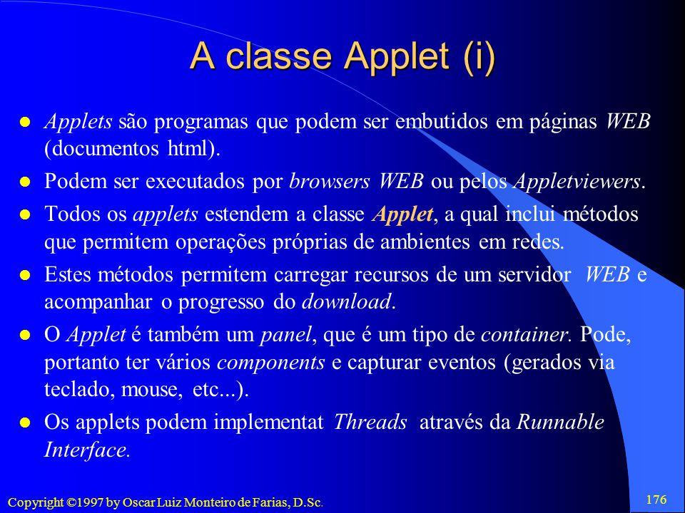 A classe Applet (i) Applets são programas que podem ser embutidos em páginas WEB (documentos html).