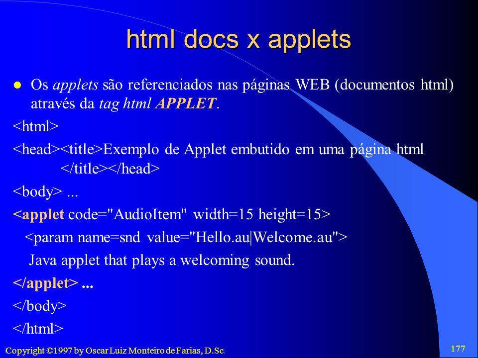 html docs x applets Os applets são referenciados nas páginas WEB (documentos html) através da tag html APPLET.