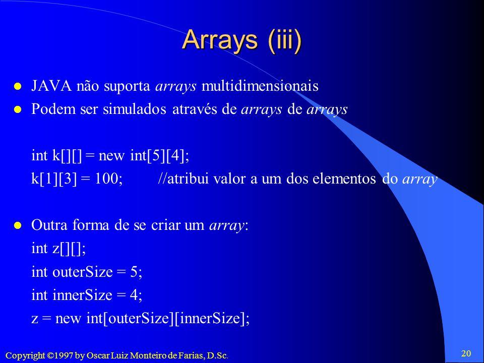 Arrays (iii) JAVA não suporta arrays multidimensionais