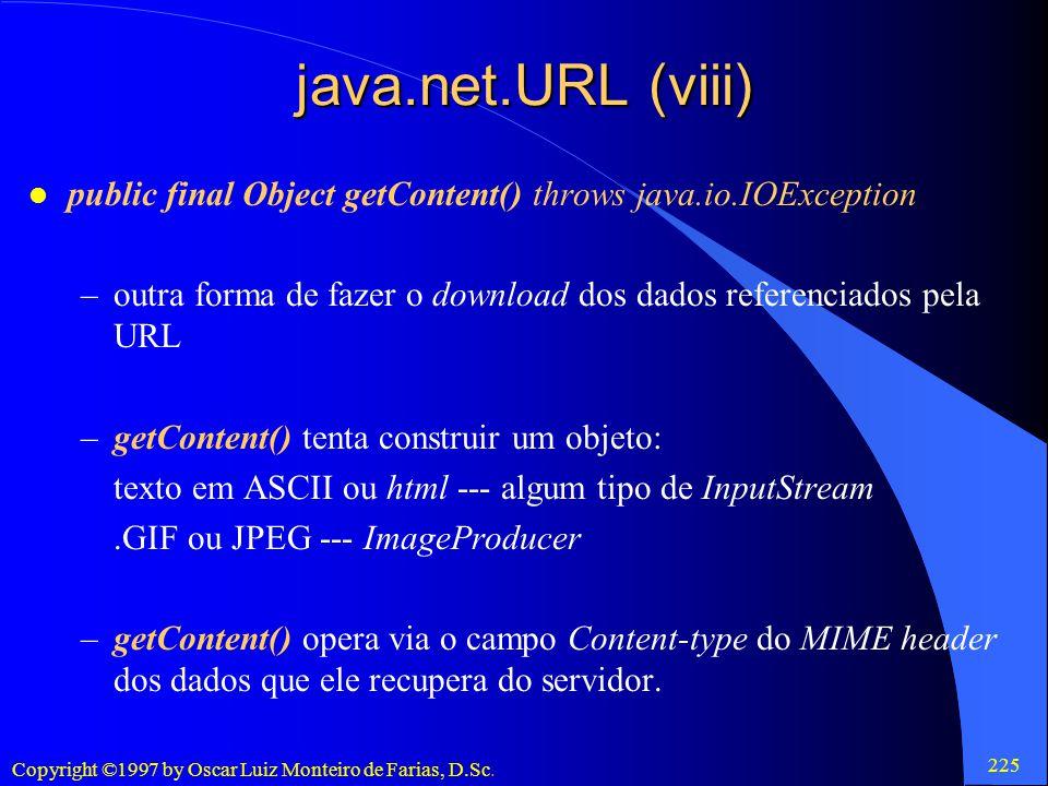 java.net.URL (viii) public final Object getContent() throws java.io.IOException. outra forma de fazer o download dos dados referenciados pela URL.