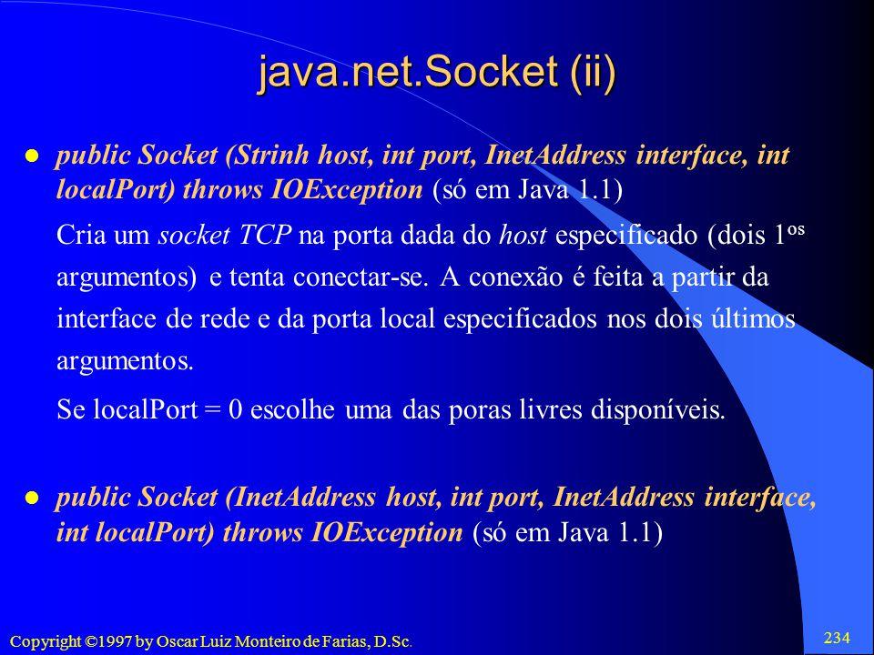 java.net.Socket (ii) public Socket (Strinh host, int port, InetAddress interface, int localPort) throws IOException (só em Java 1.1)