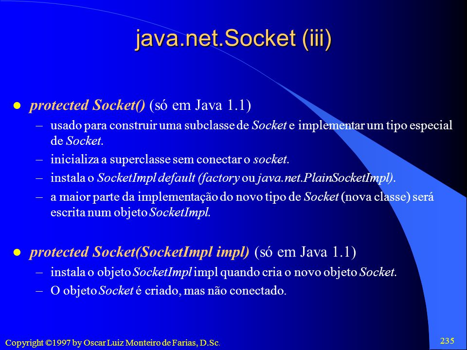 java.net.Socket (iii) protected Socket() (só em Java 1.1)