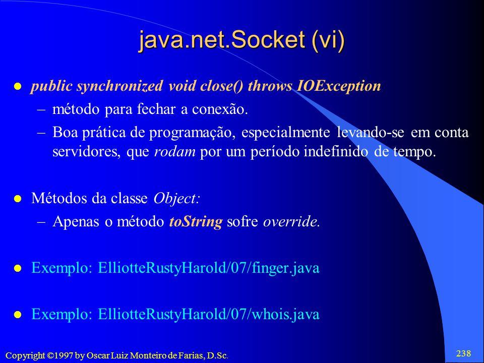 java.net.Socket (vi) public synchronized void close() throws IOException. método para fechar a conexão.