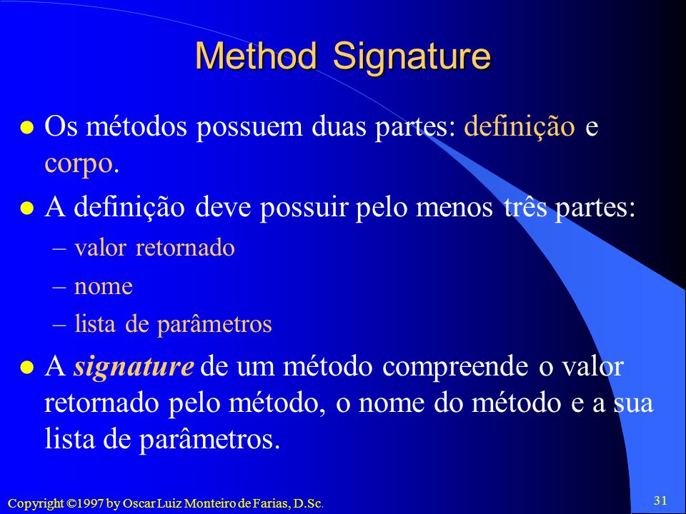 Method Signature Os métodos possuem duas partes: definição e corpo.