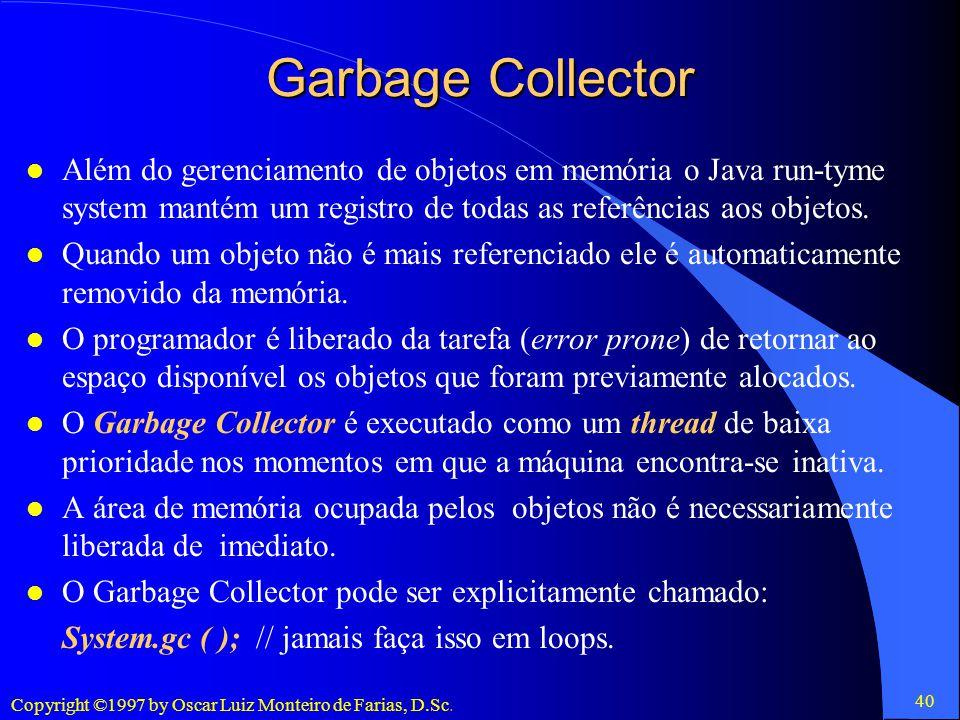 Garbage Collector Além do gerenciamento de objetos em memória o Java run-tyme system mantém um registro de todas as referências aos objetos.