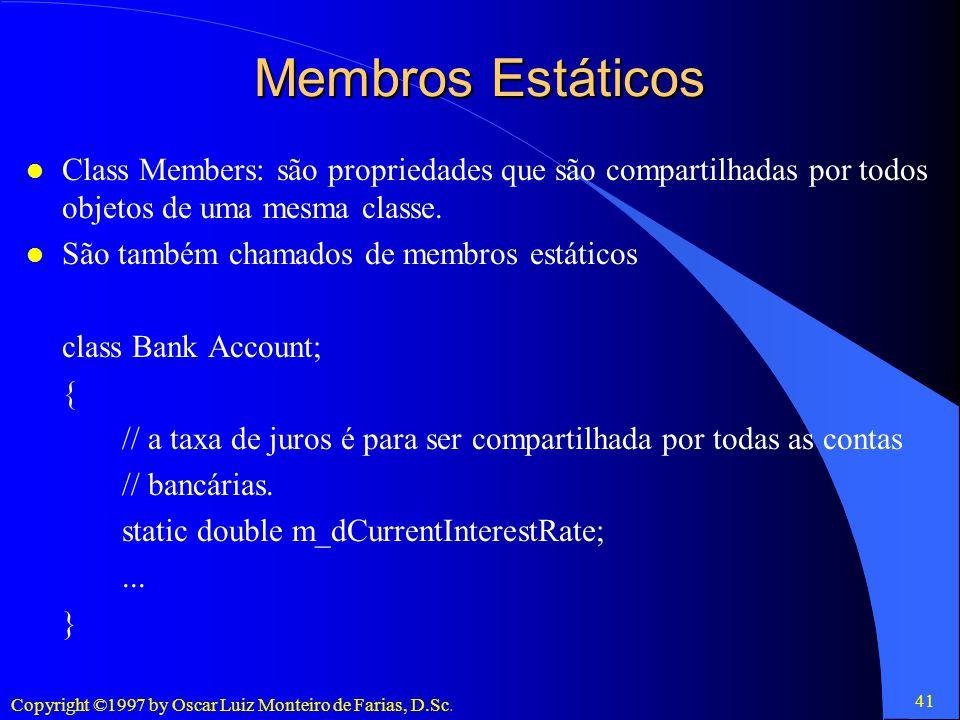 Membros Estáticos Class Members: são propriedades que são compartilhadas por todos objetos de uma mesma classe.