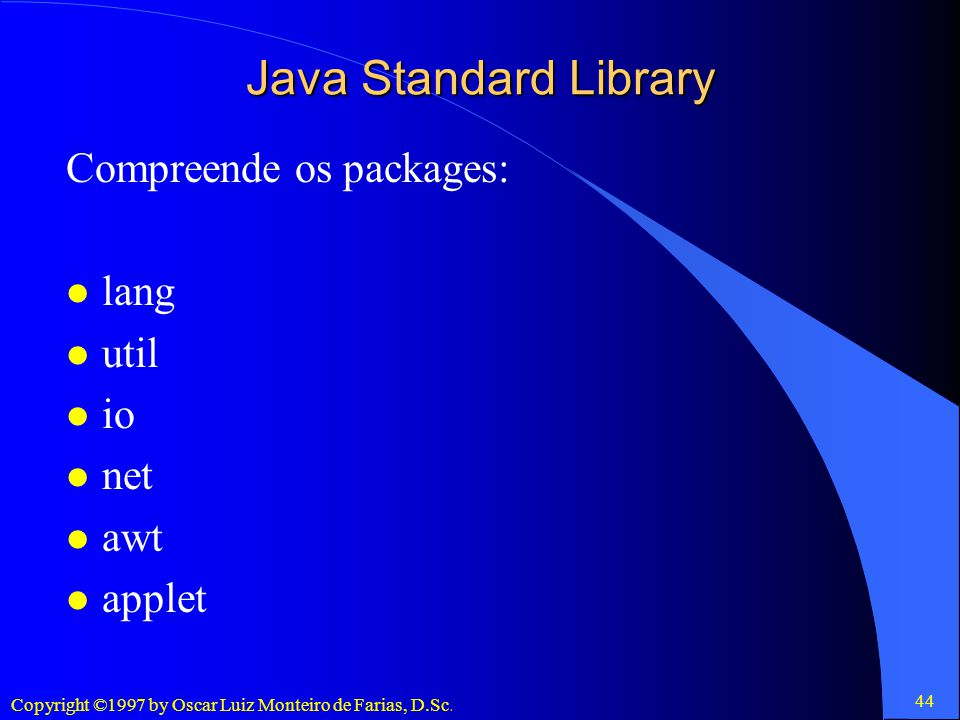 Java Standard Library Compreende os packages: lang util io net awt