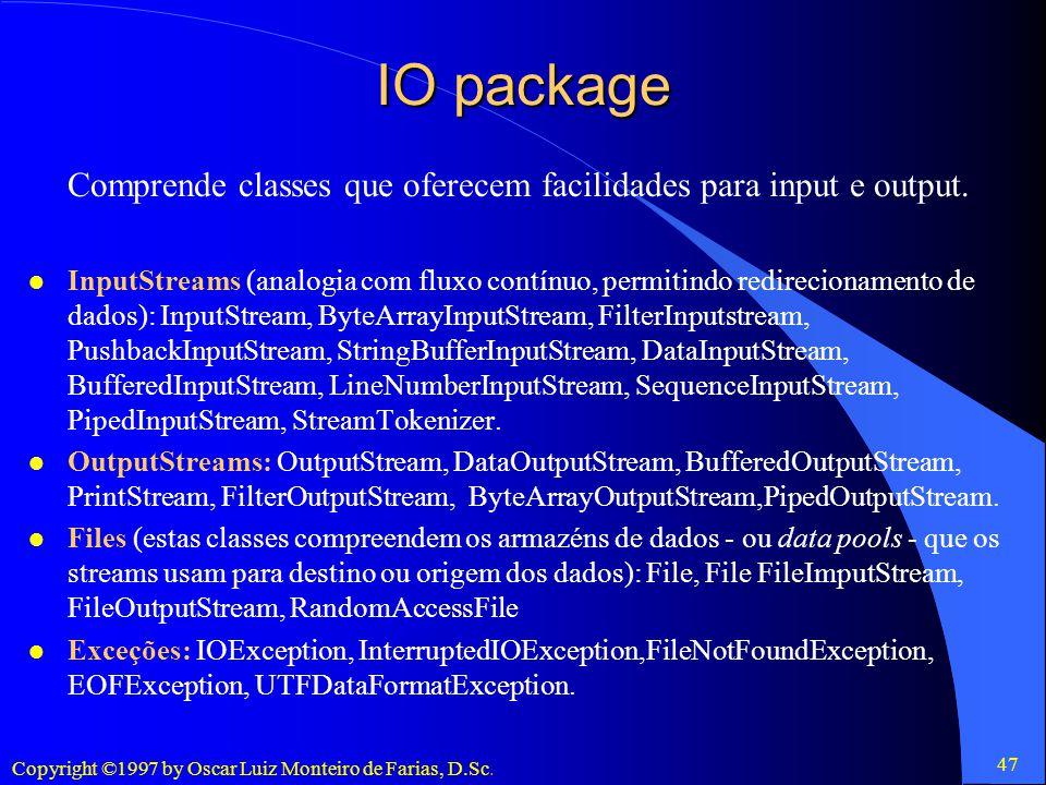IO package Comprende classes que oferecem facilidades para input e output.