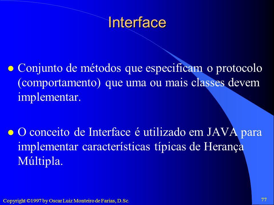 Interface Conjunto de métodos que especificam o protocolo (comportamento) que uma ou mais classes devem implementar.