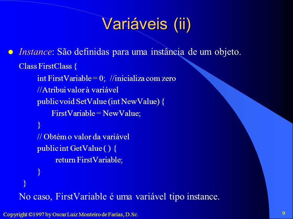 Variáveis (ii) Instance: São definidas para uma instância de um objeto. Class FirstClass { int FirstVariable = 0; //inicializa com zero.
