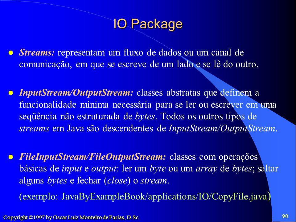 IO Package Streams: representam um fluxo de dados ou um canal de comunicação, em que se escreve de um lado e se lê do outro.