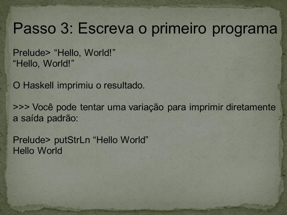 Passo 3: Escreva o primeiro programa
