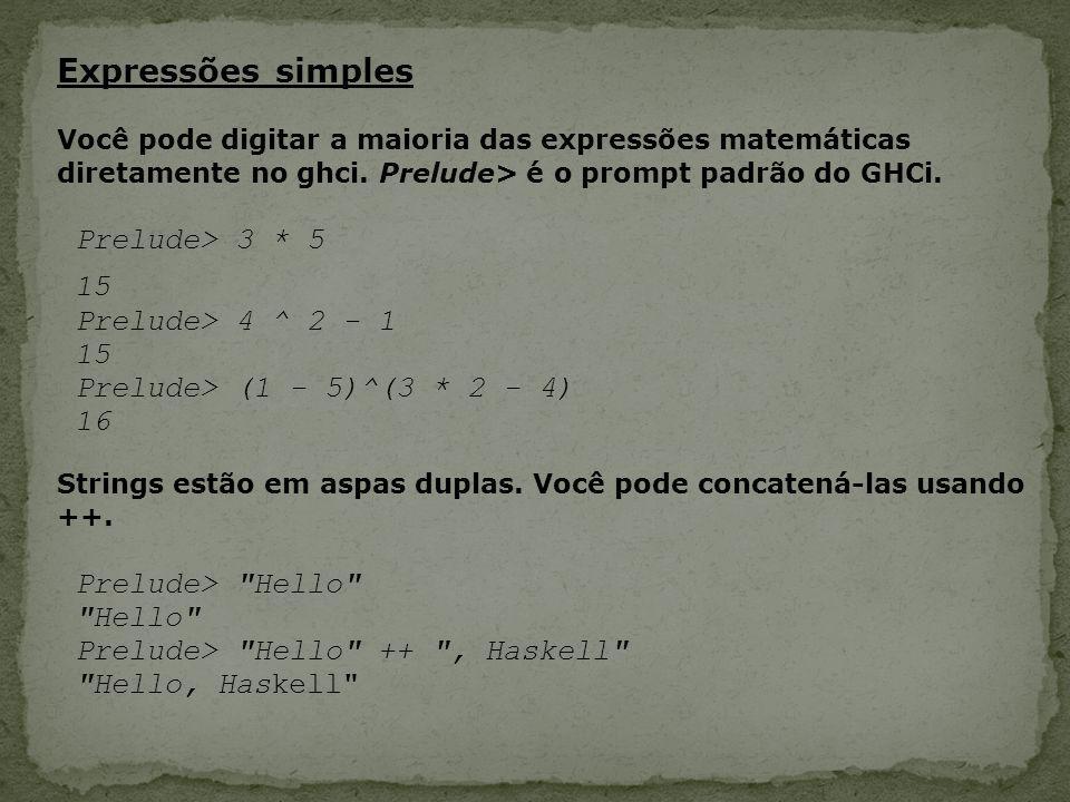 Expressões simples Prelude> 3 * 5 15 Prelude> 4 ^ 2 - 1