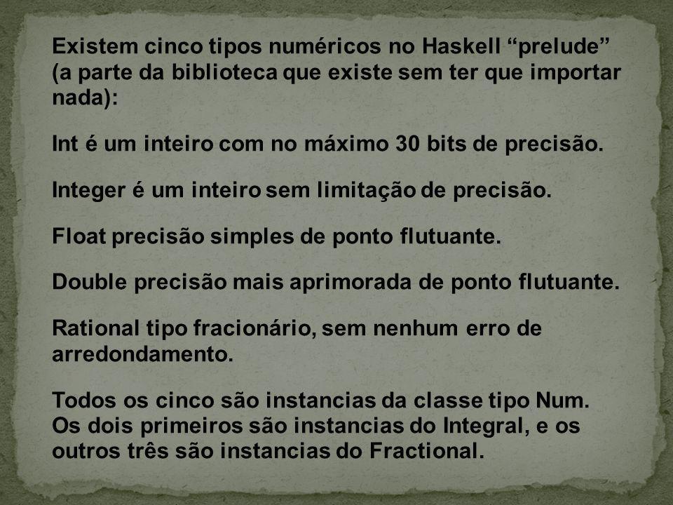 Existem cinco tipos numéricos no Haskell prelude (a parte da biblioteca que existe sem ter que importar nada):