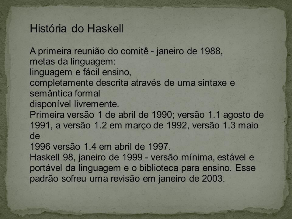 História do Haskell A primeira reunião do comitê - janeiro de 1988,