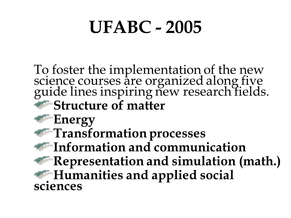 UFABC - 2005 To foster the implementation of the new science courses are organized along five guide lines inspiring new research fields.