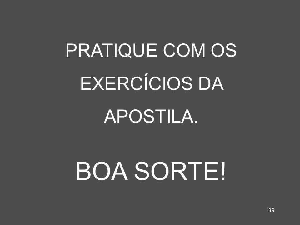 PRATIQUE COM OS EXERCÍCIOS DA APOSTILA.