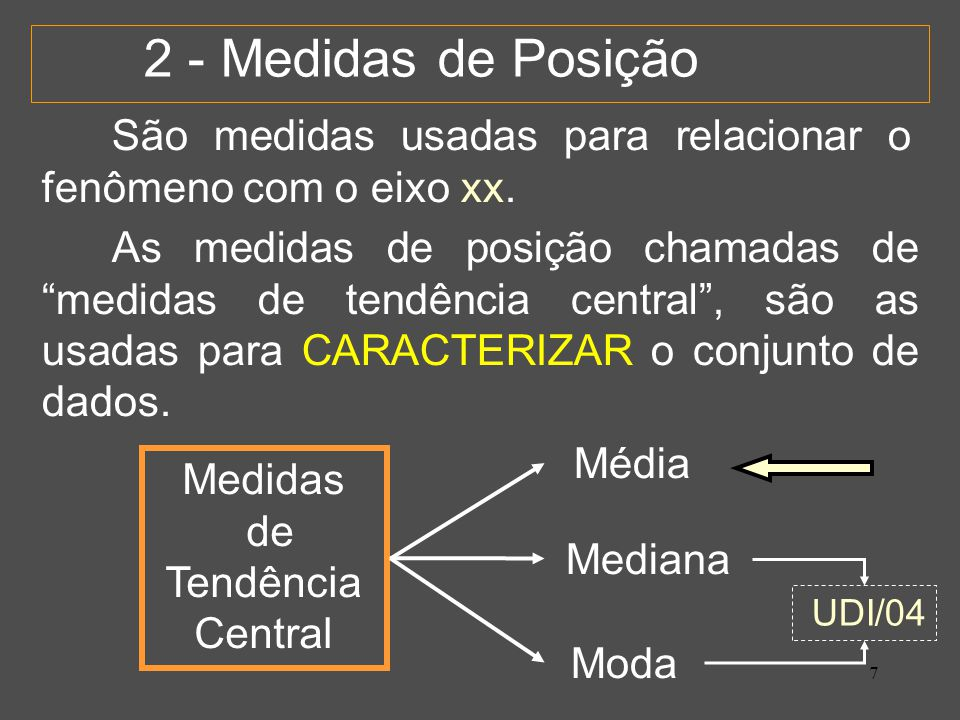 2 - Medidas de Posição São medidas usadas para relacionar o fenômeno com o eixo xx.