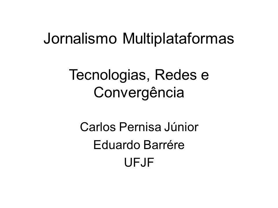Jornalismo Multiplataformas Tecnologias, Redes e Convergência