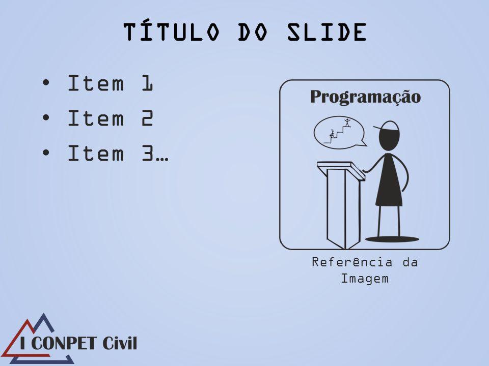 TÍTULO DO SLIDE Item 1 Item 2 Item 3… Referência da Imagem