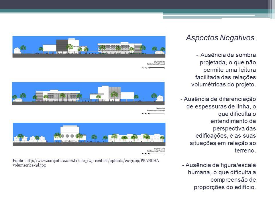Aspectos Negativos: - Ausência de sombra projetada, o que não permite uma leitura facilitada das relações volumétricas do projeto.