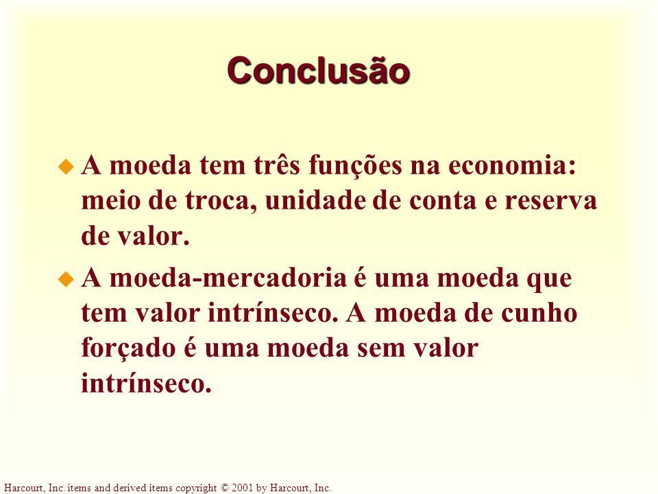 Conclusão A moeda tem três funções na economia: meio de troca, unidade de conta e reserva de valor.