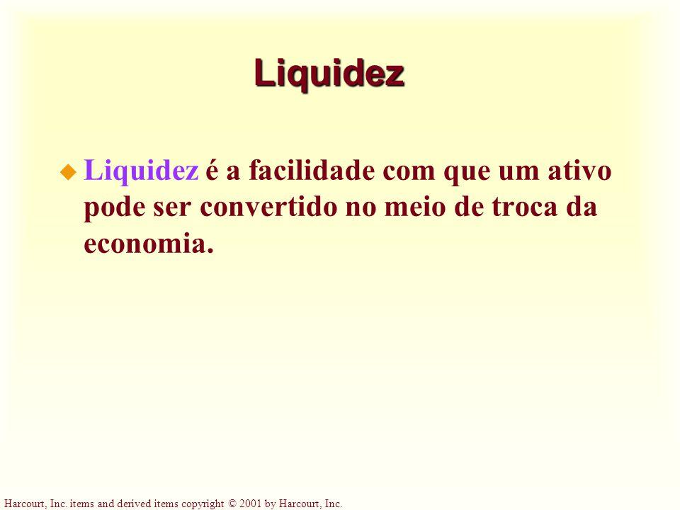 Liquidez Liquidez é a facilidade com que um ativo pode ser convertido no meio de troca da economia.