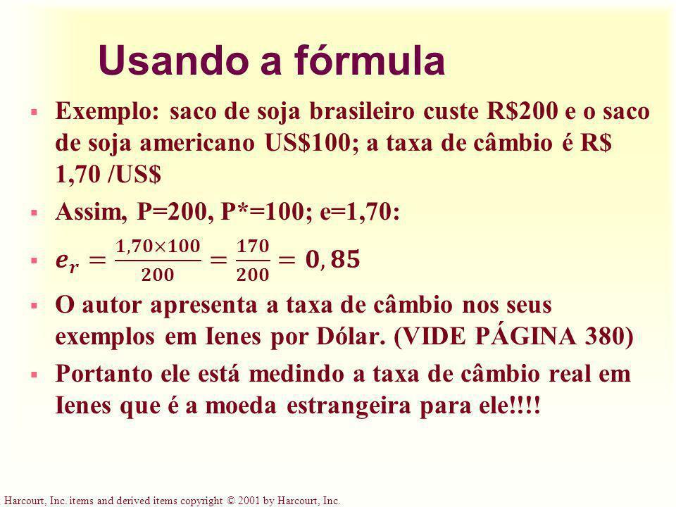 Usando a fórmula Exemplo: saco de soja brasileiro custe R$200 e o saco de soja americano US$100; a taxa de câmbio é R$ 1,70 /US$