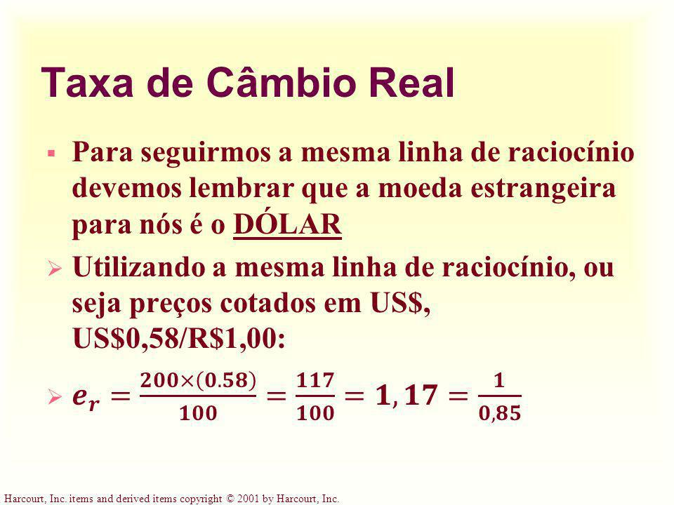 Taxa de Câmbio Real Para seguirmos a mesma linha de raciocínio devemos lembrar que a moeda estrangeira para nós é o DÓLAR.
