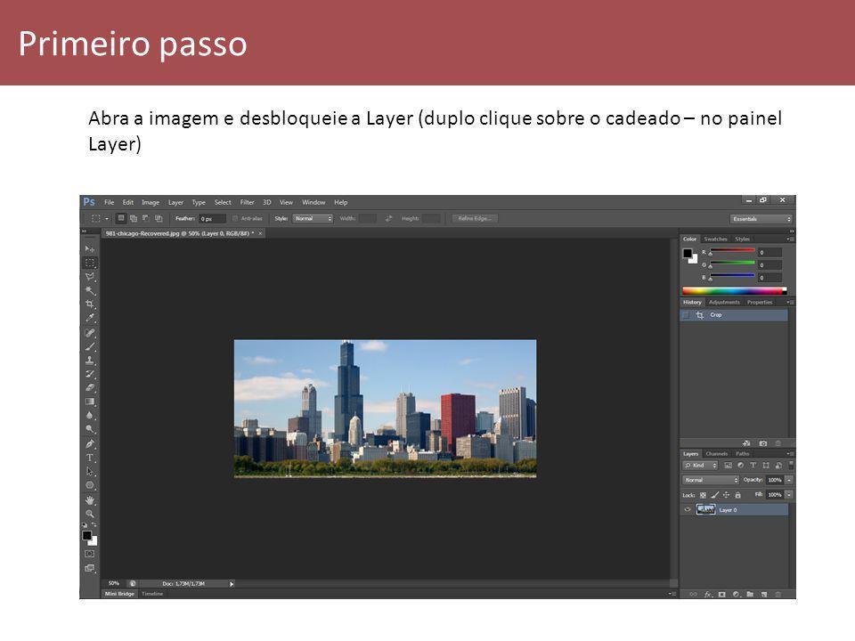 Primeiro passo Abra a imagem e desbloqueie a Layer (duplo clique sobre o cadeado – no painel Layer)