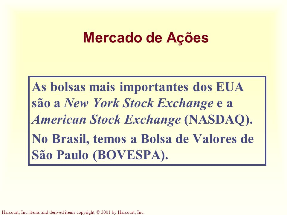 Mercado de Ações As bolsas mais importantes dos EUA são a New York Stock Exchange e a American Stock Exchange (NASDAQ).