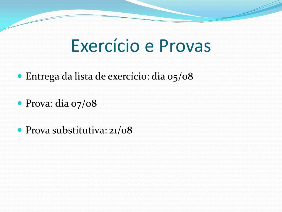 Exercício e Provas Entrega da lista de exercício: dia 05/08