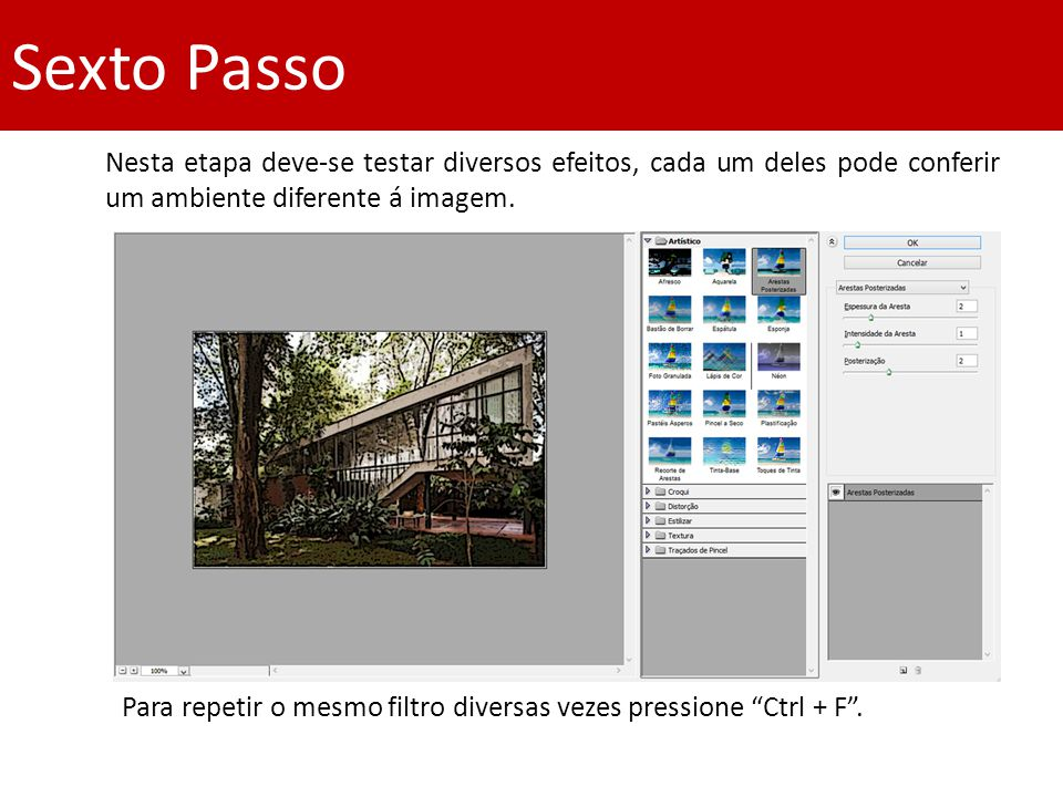 Sexto Passo Nesta etapa deve-se testar diversos efeitos, cada um deles pode conferir um ambiente diferente á imagem.