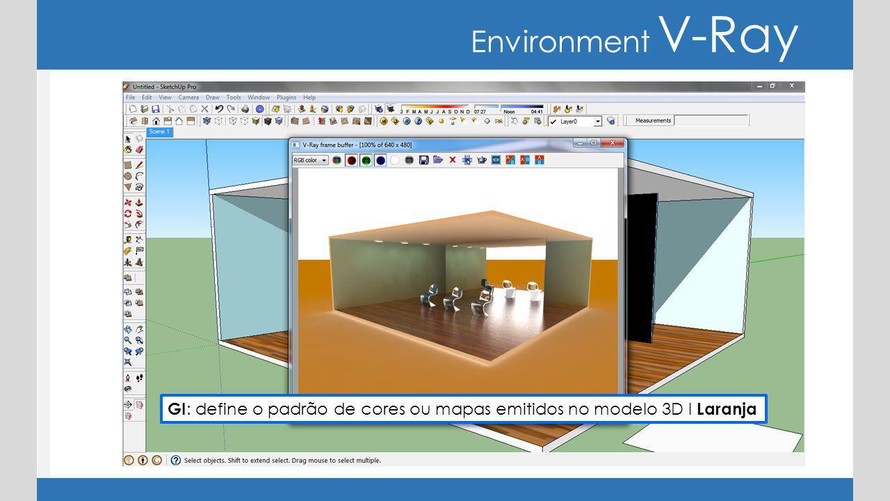 Environment V-Ray GI: define o padrão de cores ou mapas emitidos no modelo 3D I Laranja