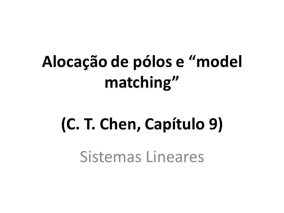 Alocação de pólos e model matching (C. T. Chen, Capítulo 9)