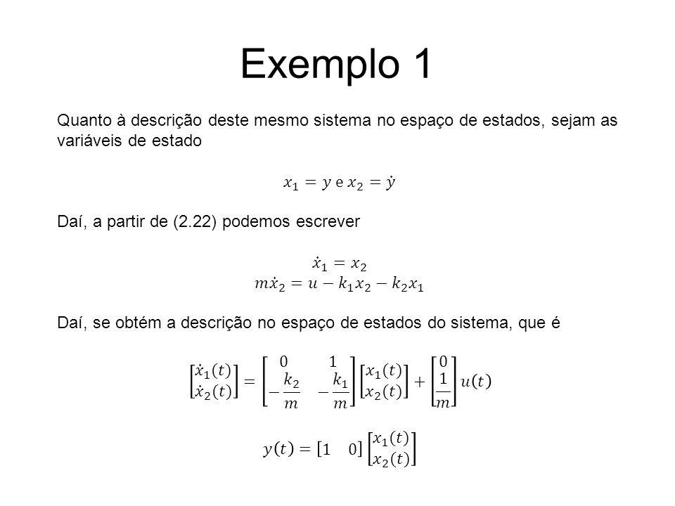 Exemplo 1 Quanto à descrição deste mesmo sistema no espaço de estados, sejam as variáveis de estado.