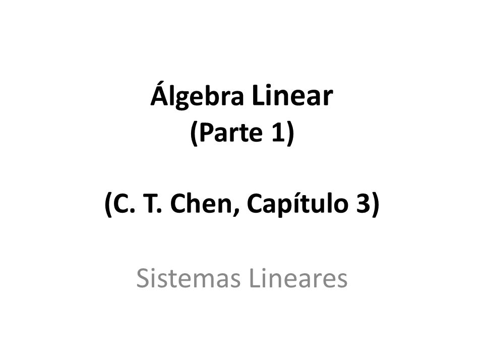 Álgebra Linear (Parte 1) (C. T. Chen, Capítulo 3)