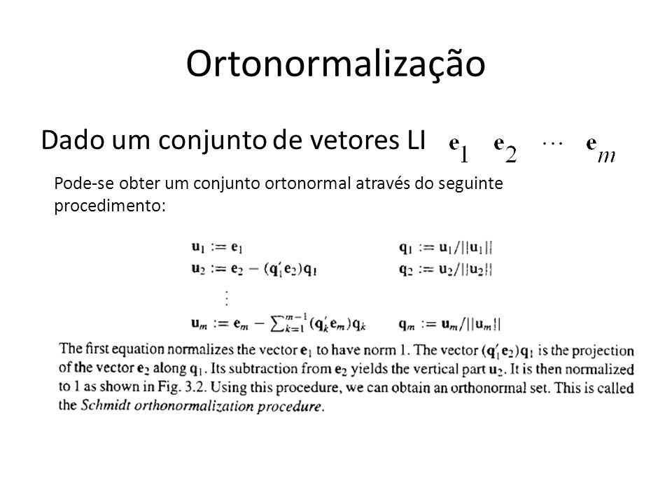 Ortonormalização Dado um conjunto de vetores LI