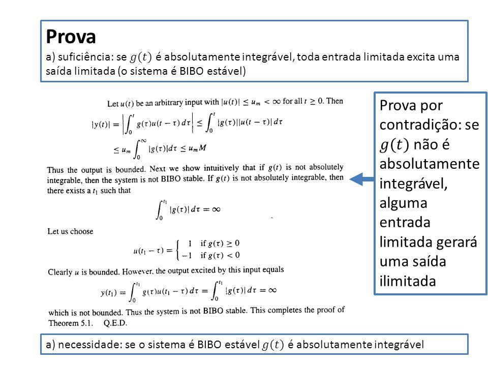 Prova a) suficiência: se 𝑔(𝑡) é absolutamente integrável, toda entrada limitada excita uma saída limitada (o sistema é BIBO estável)