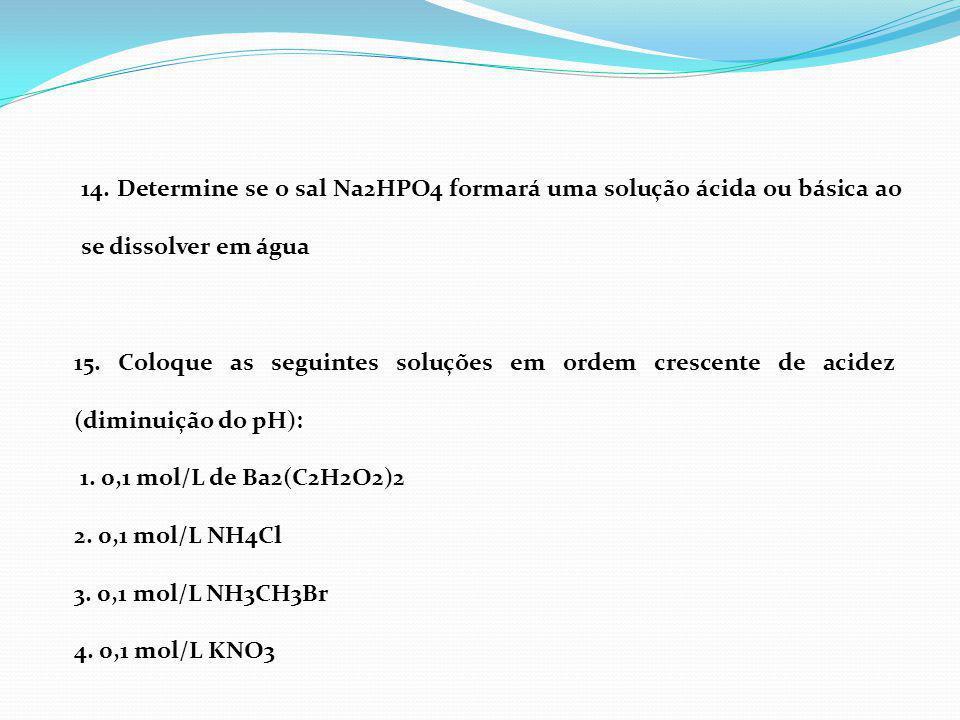 14. Determine se o sal Na2HPO4 formará uma solução ácida ou básica ao se dissolver em água