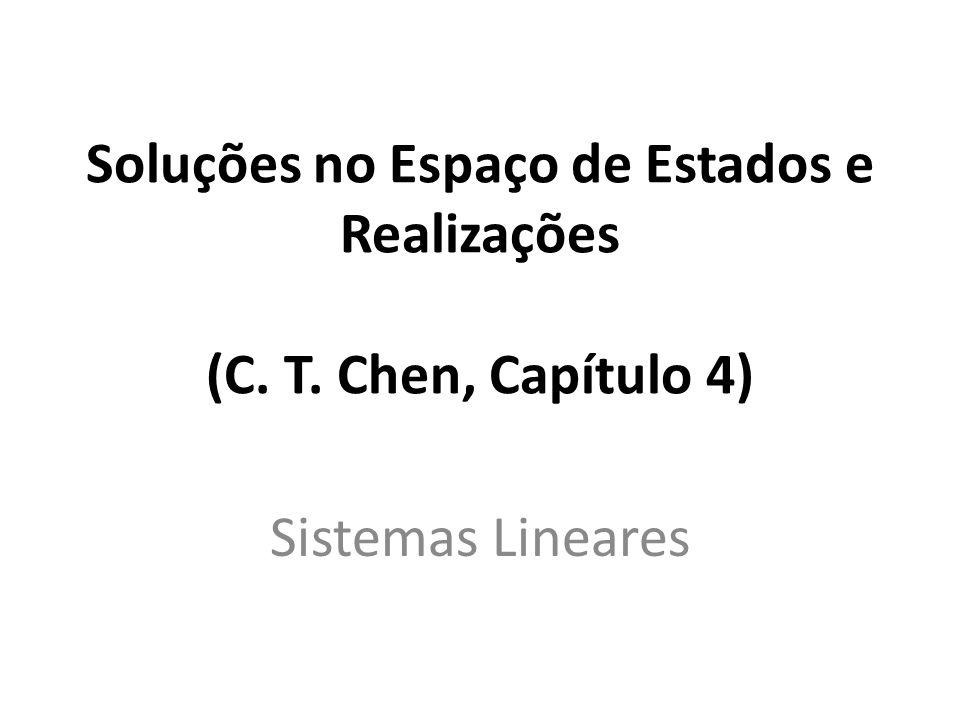 Soluções no Espaço de Estados e Realizações (C. T. Chen, Capítulo 4)