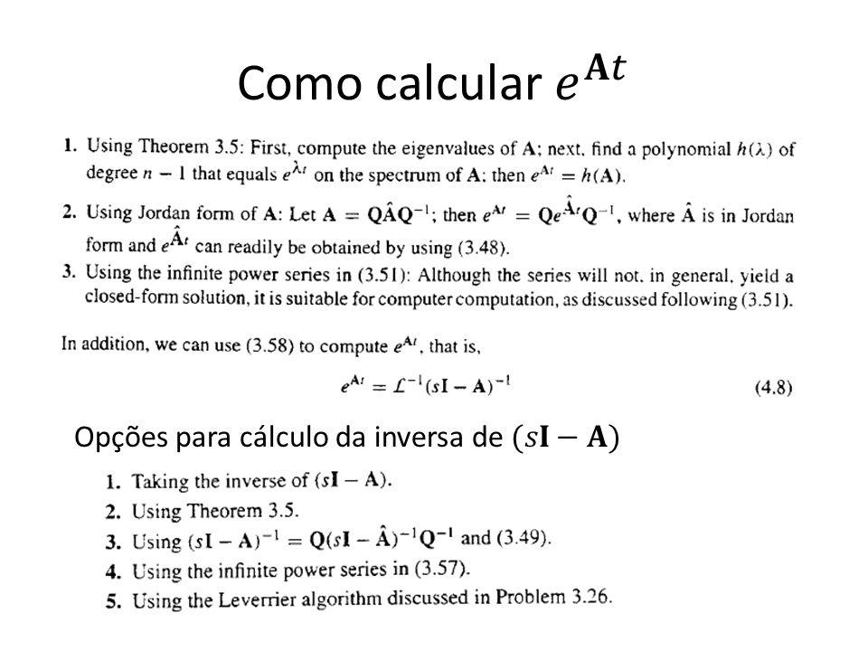Como calcular 𝑒 𝐀𝑡 Opções para cálculo da inversa de (𝑠𝐈−𝐀)