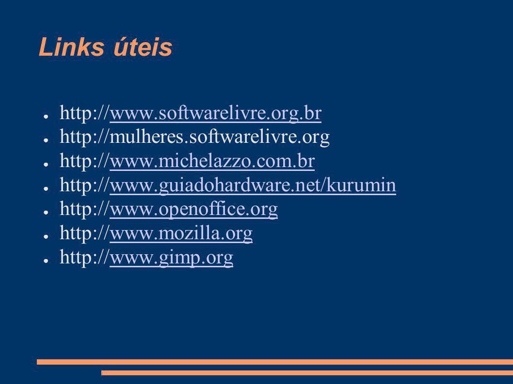 Links úteis http://www.softwarelivre.org.br