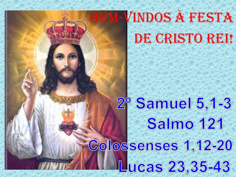 2º Samuel 5,1-3 Salmo 121 Lucas 23,35-43 Colossenses 1,12-20