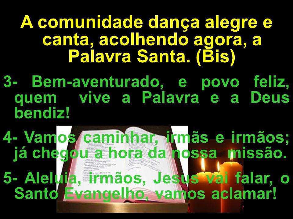 A comunidade dança alegre e canta, acolhendo agora, a Palavra Santa