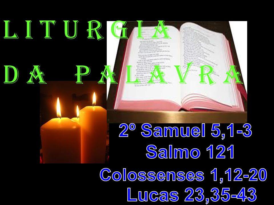 l i t u r g i a D a P a l a v r a 2º Samuel 5,1-3 Salmo 121