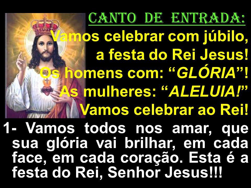 CANTO DE ENTRADA: Vamos celebrar com júbilo, a festa do Rei Jesus