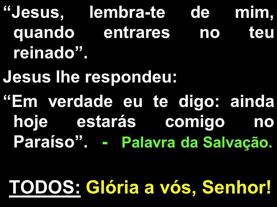 TODOS: Glória a vós, Senhor!